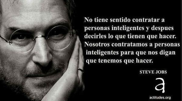 No tiene sentido contratar a personas inteligentes y después decirles lo que tienen que hacer. Steve Jobs. http://t.co/AUSe5Mm8gj