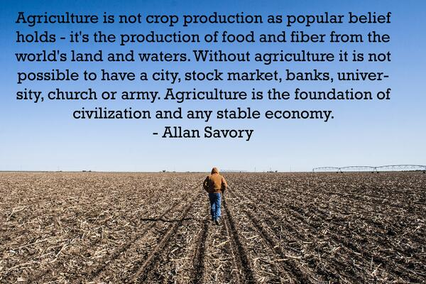"""Agriculture is the foundation of civilization..."" - Allan Savory http://t.co/lX7oPTkU6u"