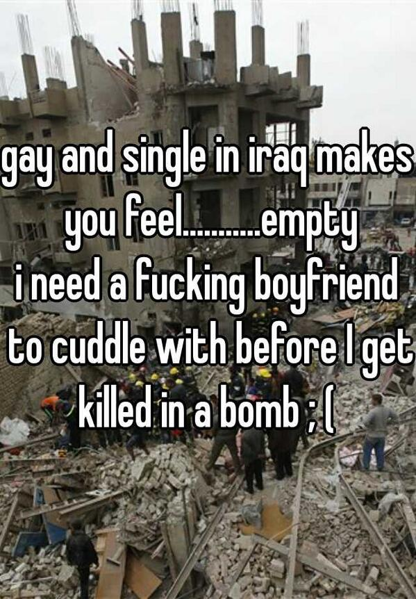 "More from @WhisperApp users in Iraq: ""Gay and single in iraq…need a fucking boyfriend…before I get killed in a bomb"" http://t.co/n2Fecuy9Hz"