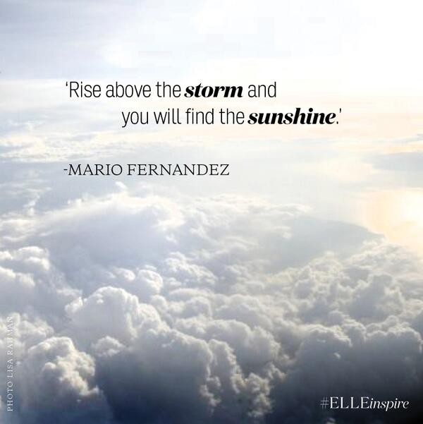 """Kết quả hình ảnh cho """"Rise above the storm and you will find the sunshine."""" – Mario Fernandez"""