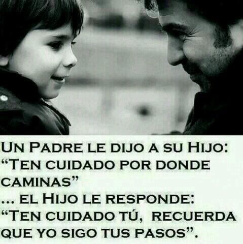 Un padre dijo a su hijo: Ten cuidado por donde caminas …El hijo respondió: Ten cuidado tú,recuerda que sigo tus pasos http://t.co/nC13iEhwZ2