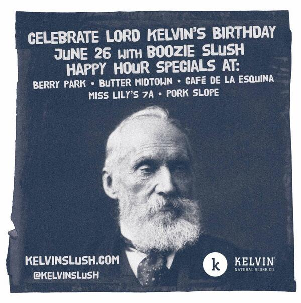 Celebrate Lord Kelvin's bday happy hour boozie slush @MissLilysChat @LaEsquinaNY @BerryPark @ButterNYC @porkslopebk http://t.co/hFuP7bA7tF