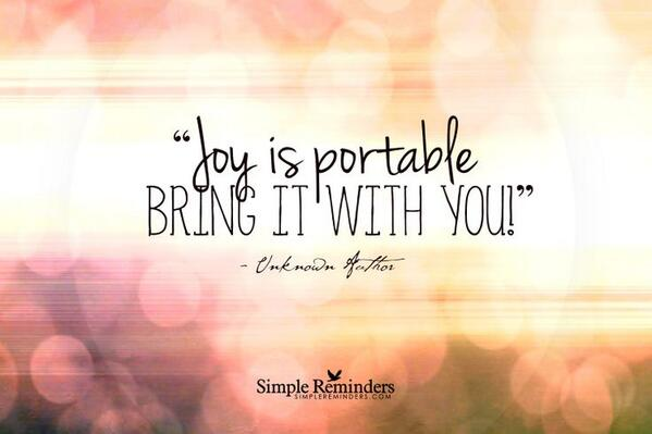 Joy is portable. Take it with you! ~unknown #peopleskills #spiritchat #quote #quotes via @CBechervaise http://t.co/LrBGtbnKxv