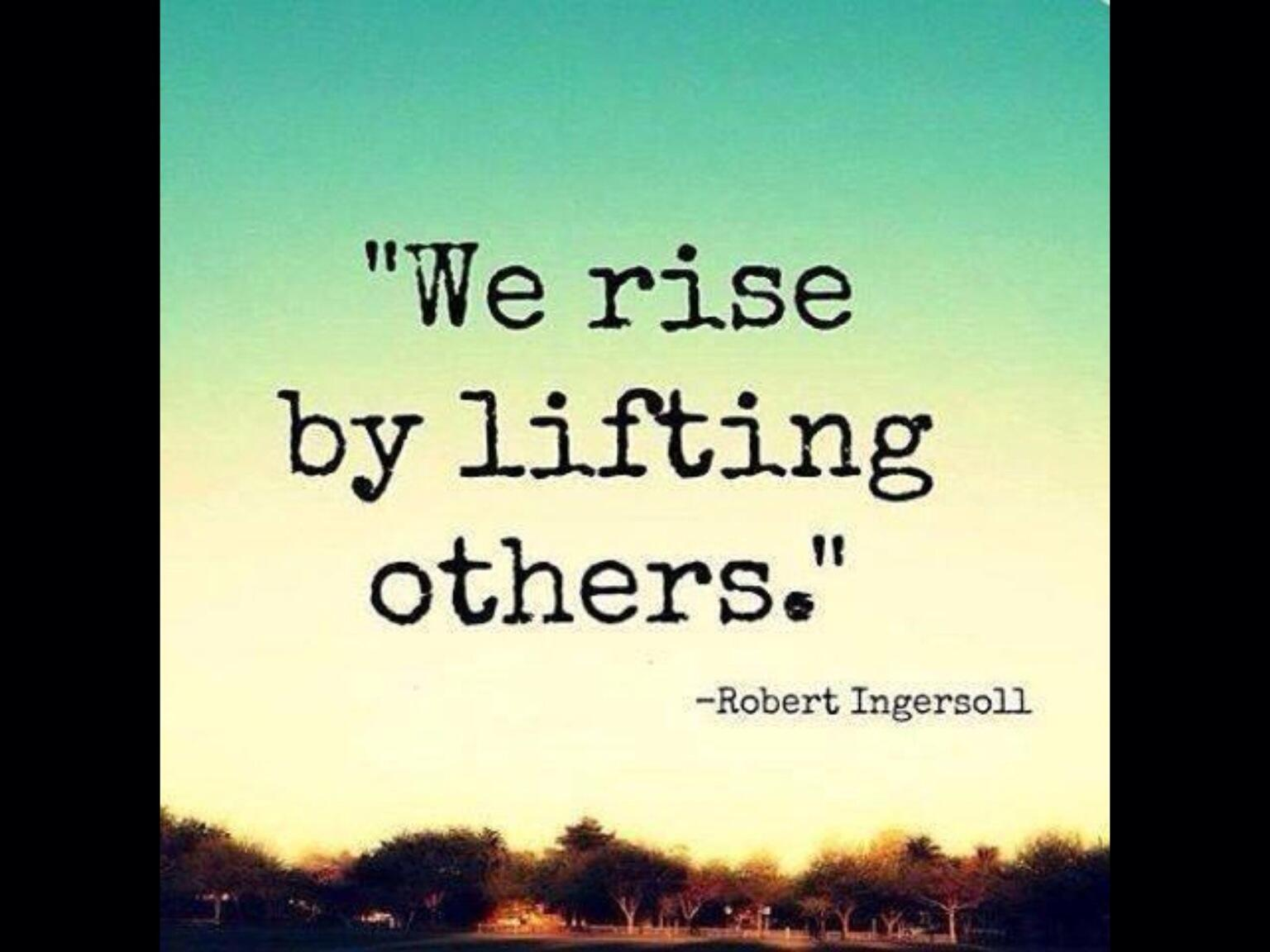 """Wright Thurston On Twitter: """"""""We Rise By Lifting Others"""