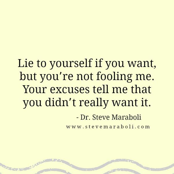 Steve Maraboli On Twitter Lie To Yourself If You Want But Youre