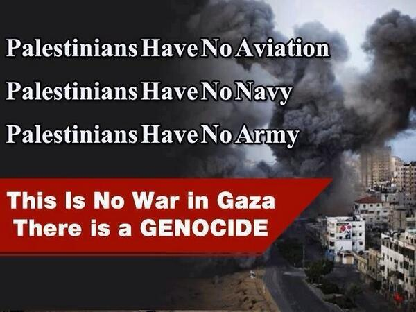 Palestine has no navy, no Air Force and no army. Israel isn't waging a war, this is genocide against civilians.. #BDS http://t.co/Zwdyw5XBXj