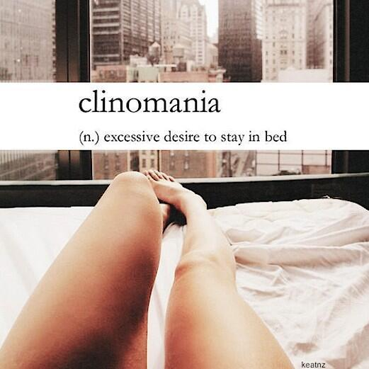 Know  Clinomania is the excessive desire to lay in bed all day   pic twitter com 4duOer8eXe. Did You Know  on Twitter   Clinomania is the excessive desire to