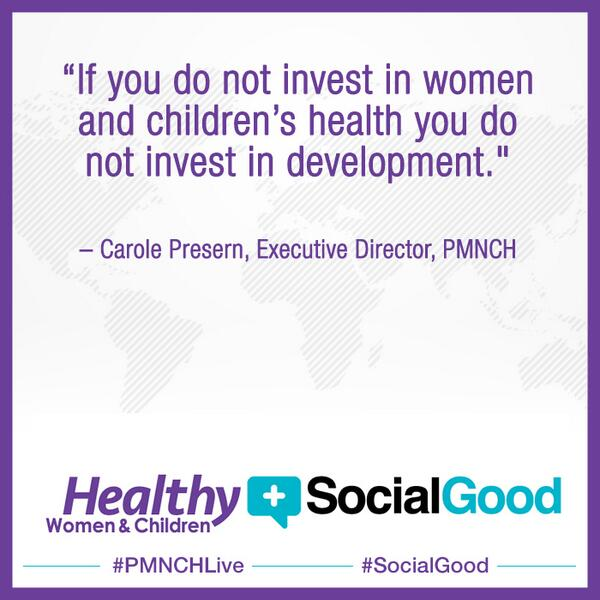 """If you don't invest in women & children's health you don't invest in dev't. @CarolePMNCH  #PMNCHLive #SocialGood http://t.co/2gZTbWbVKe"