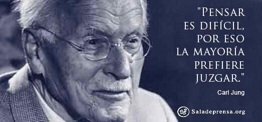 """""""Pensar es difícil, por eso la mayoría prefiere juzgar."""" Carl Jung http://t.co/7Ac0B4BJCV"""