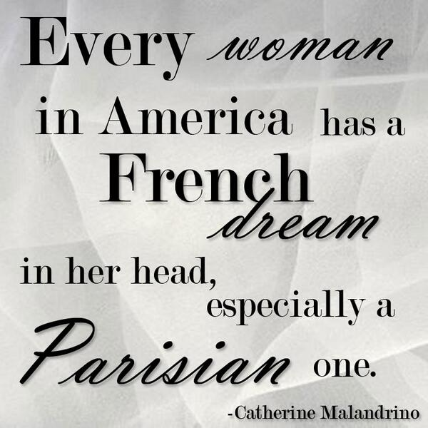 Every woman has a French dream in her head, especially a Parisian one. -#catherinemalandrino http://t.co/RSI7kg8b2x