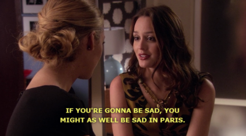 Image result for blair waldorf you might as well be sad in paris