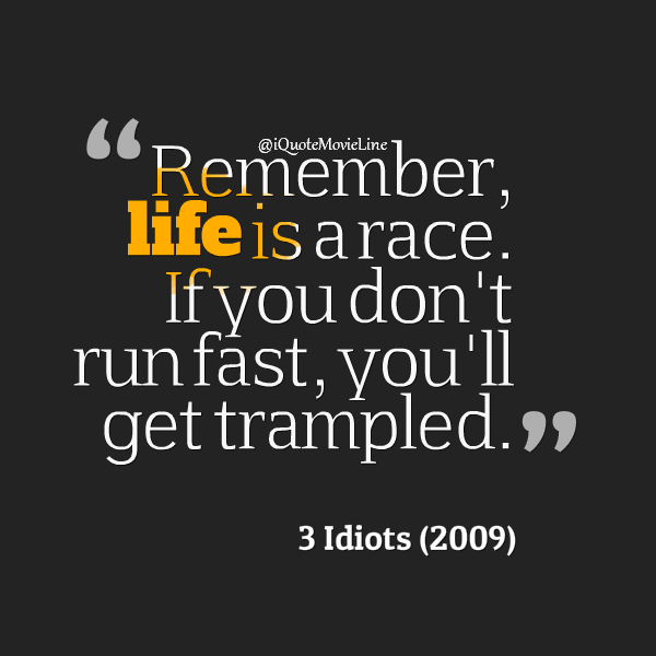 Movie Quotes On Twitter Remember Life Is A Race If You Dont