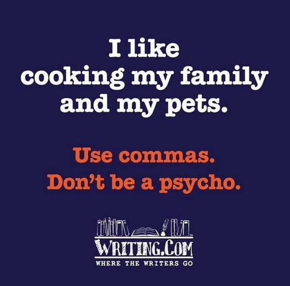 Use commas. Don't be a psycho #writing #amwriting #lol #grammar http://t.co/8GOoOuEw8d