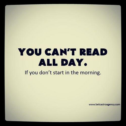 """""""You can't read all day. If you don't start in the morning."""" http://t.co/FWhw9jYIxW http://t.co/cTwIdnvwDe"""
