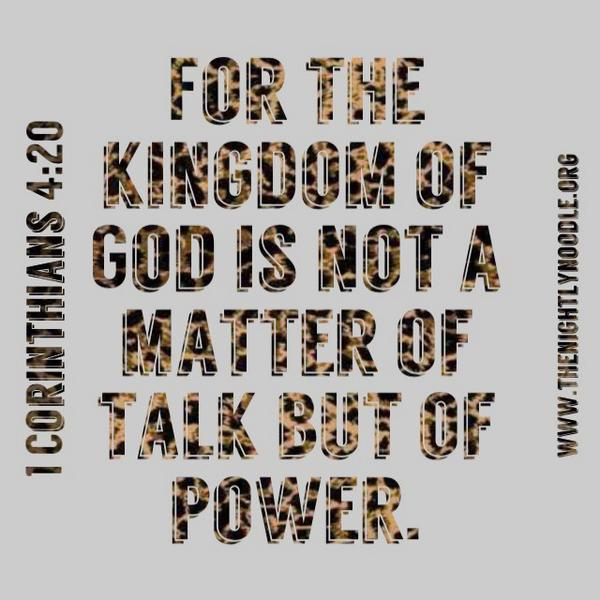 """For the kingdom of God is not a matter of talk but of power."" 1 Corinthians 4:20 #Bible http://t.co/R8lzNhi4TR"