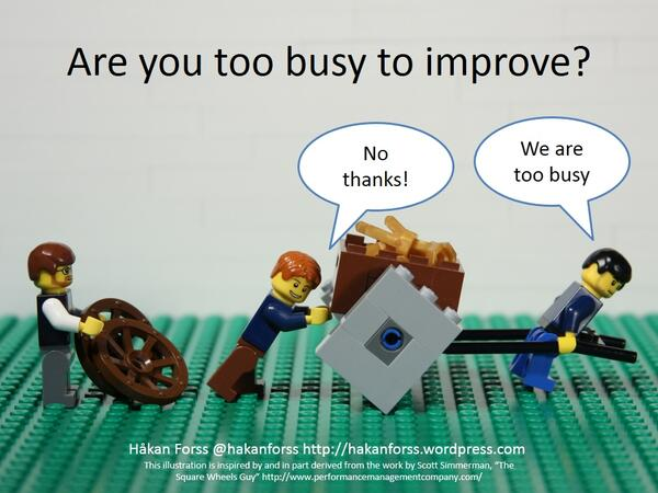 Are you too busy to improve your process?