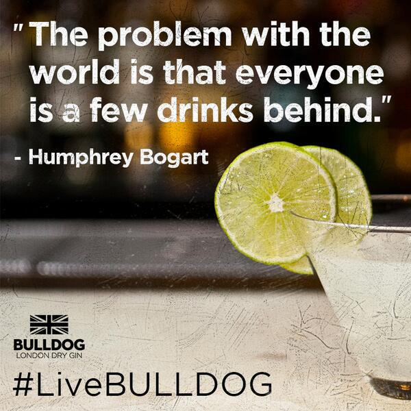 """The problem with the world is that everyone is a few drinks behind."" - Humphrey Bogart http://t.co/OvRGGUcTXc"