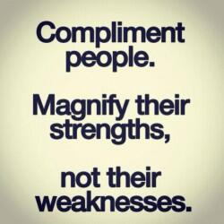 Magnify People Compliment Their Strengths