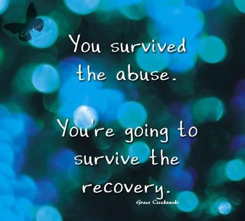 You survived the abuse. You're going to survive the recovery #healingispossible http://t.co/jR4L2pveJL