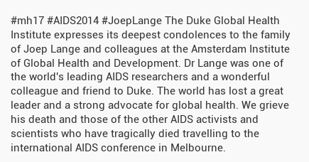 #mh17 #AIDS2014 #JoepLange The Duke Global Health Institute expresses its deepest condolences to the... http://t.co/n4T5QD8fI0