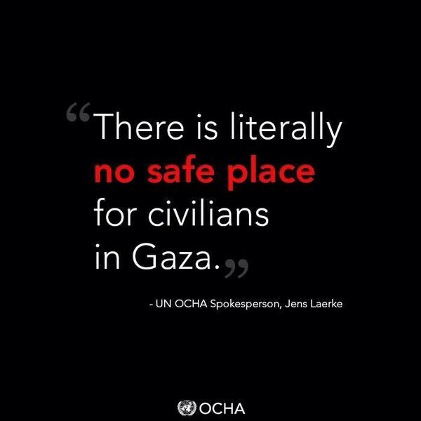 """""""There is literally no safe place for civilians in #Gaza."""" - Jens Laerke   UN OCHA  #Palestine #humanrights http://t.co/mHAKYkxmXi"""