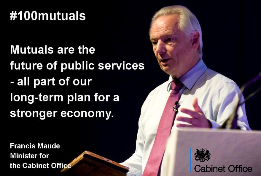 RT @cabinetofficeuk: Francis Maude: #mutuals are the future of public services  #100mutuals http://t.co/b4zOdgAwUl