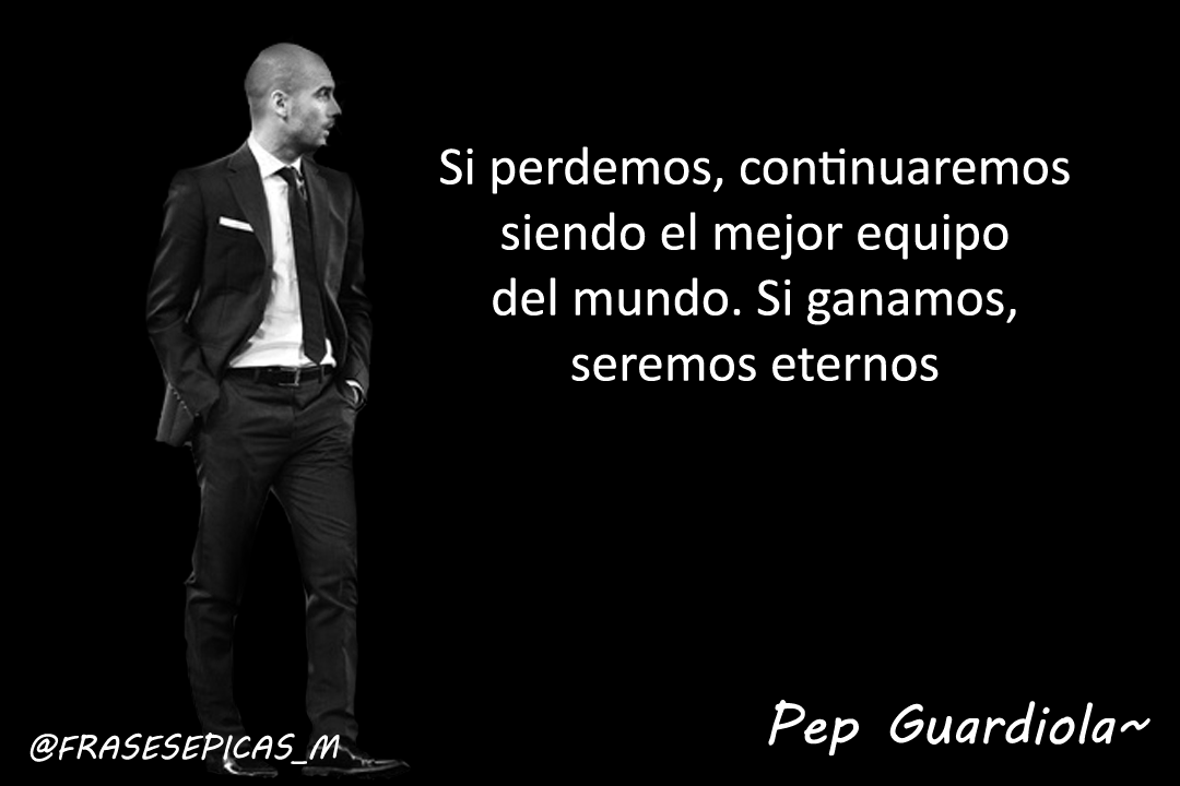 frases epicas on twitter pep guardiola http t co 8y7ptmkobg frases epicas on twitter pep