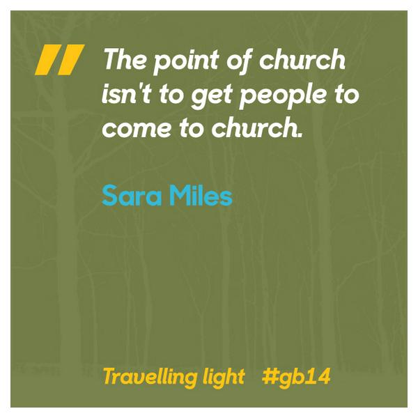 """The point of church isn't to get people to come to church."" Sara Miles #gbwisewed #gb14 http://t.co/MPGyYosE3h"