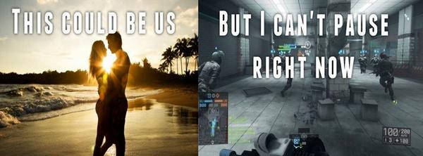 This could be us... .BUT I CAN`T PAUSE RIGHT NOW!!!  #BF4 http://t.co/fmtCKhsn8q