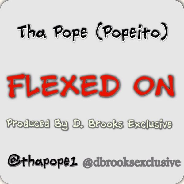 #FlexedOn By Me Popeito . Produced By @DBrooksDZP