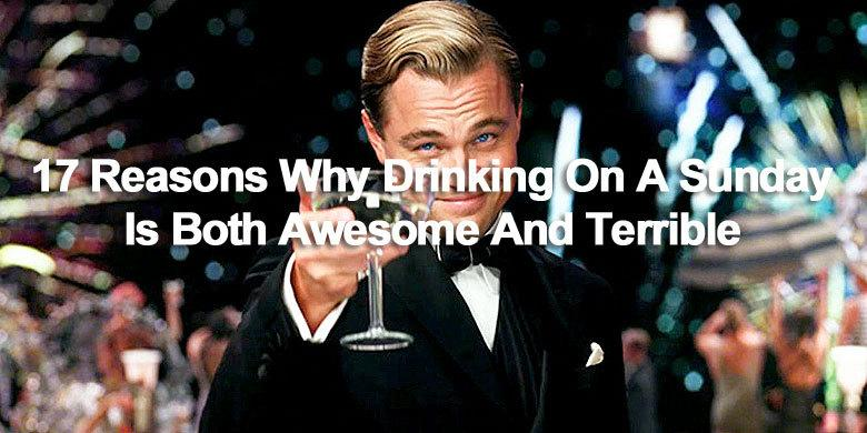 17 Reasons Why Drinking On A Sunday Is Both Awesome And Terrible http://t.co/IY1WEzpgaH http://t.co/QhawPOoN42