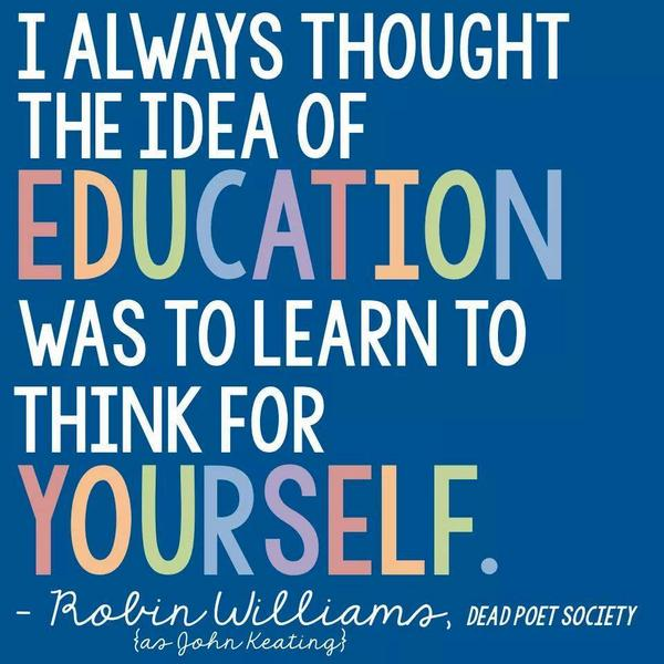 I always thought the idea of education was to learn to think for yourself. #RobinWilliams #DeadPoetsSociety http://t.co/MJPjFRpYOL