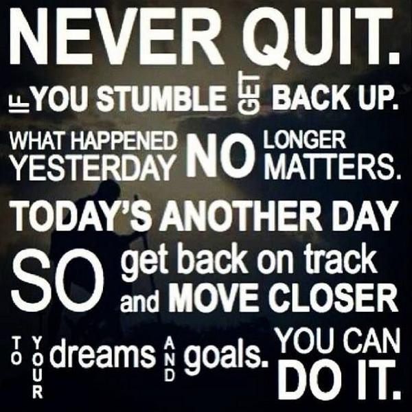 Janette Watts On Twitter Never Quit If You Stumble Get Back Up