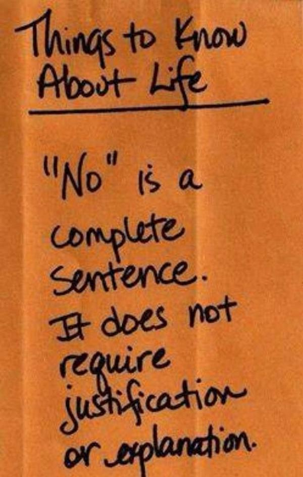 """No"" is a complete sentence. It doesn't require justification or explanation! http://t.co/x7mEaNGsVH"