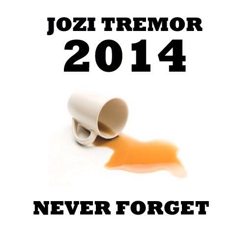 NEVER FORGET #jozitremor http://t.co/sS8dEQgU8c