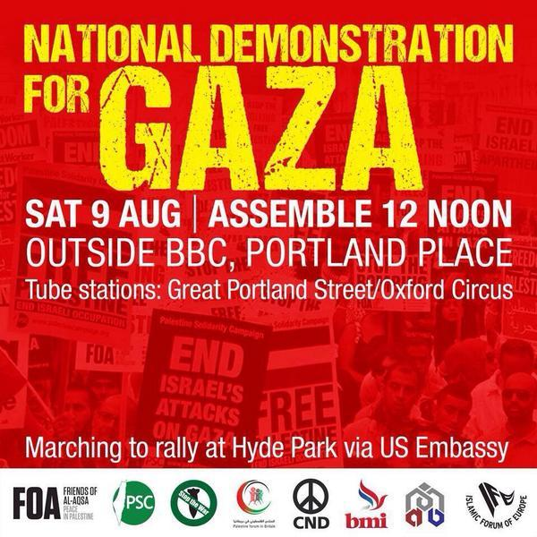 RT @JamilVersi: Join the Demo for Gaza Tomorrow Saturday 9th Aug, Lets make this the biggest ever. @frankieboyle pls retweet http://t.co/cq…