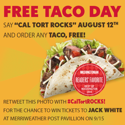 FREE TACO DAY Aug. 12th, Just say #CalTortRocks   RT & follow @caltort to win 2 tickets to Jack White @MerriweatherPP http://t.co/tghtT64qCI