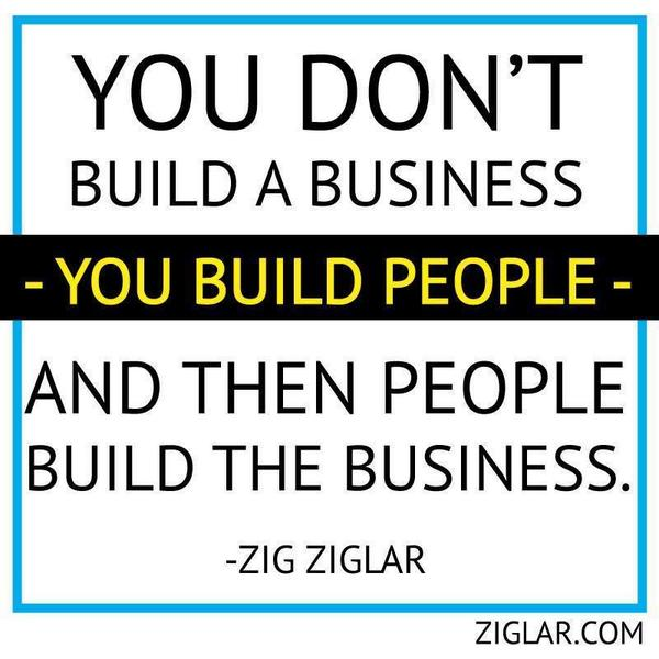 You don't build a business- you build people- and then people build the business. Zig Ziglar http://t.co/rMBzjZbehq