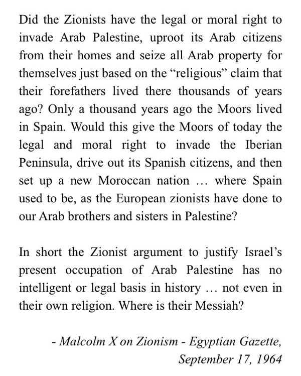 """That's a big WOW! And true """"@shizahmed: """"@_DirtyTruths: Malcolm X on Zionism/Palestine  @StanleyCohenLaw http://t.co/aGYCiumfFN"""""""""""