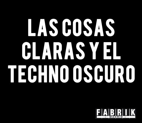 Fabrik Oficial On Twitter Las Cosas Claras Y El Techno
