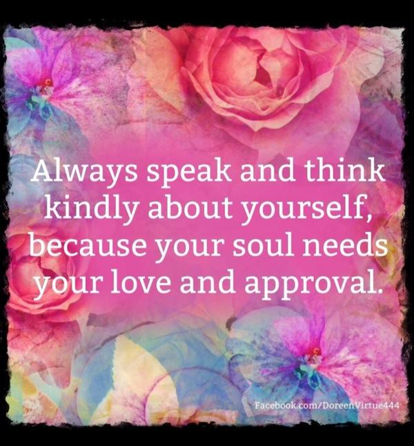 &quot;Speak #kindly about yourself; your soul needs your #love and #approval.&quot; <br>http://pic.twitter.com/hJYJDhRSGL RT @tomalpat @CrystalLurve #JoYTrain