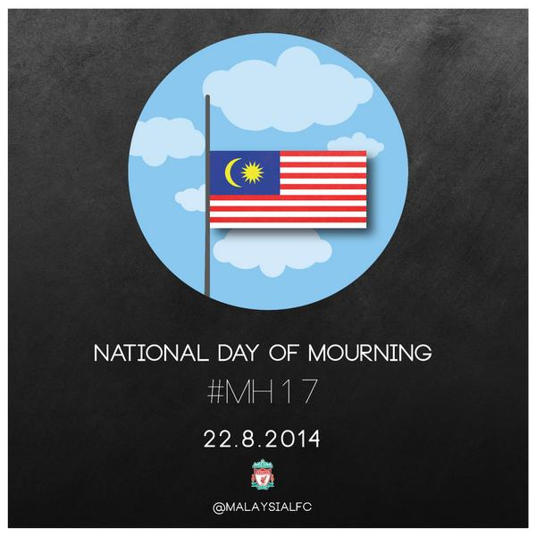 To respect the national day of mourning in Malaysia, there will be no activity from @MalaysiaLFC on Aug 22 #MH17 http://t.co/3iGOfVR5MU
