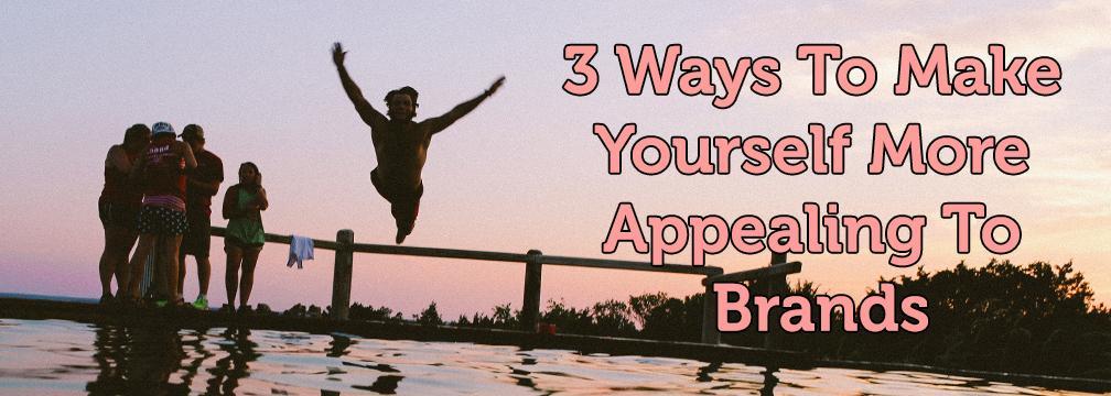 3 Ways To Make Yourself More Appealing To Brands @grapevinelogic #Branding #ViralMarketing http://t.co/VAeY1OMESC http://t.co/zZHr0Hz0bR