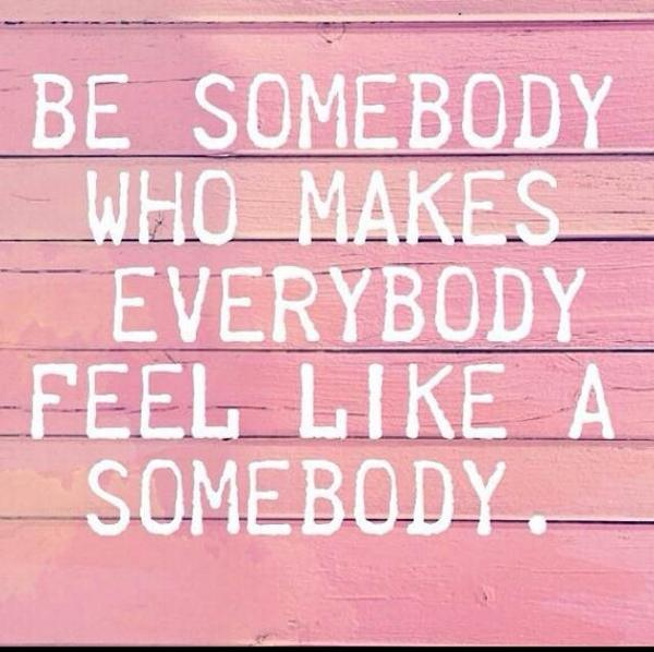 Be somebody who makes everybody feel like somebody. #quotes http://t.co/xnrrua2o9R