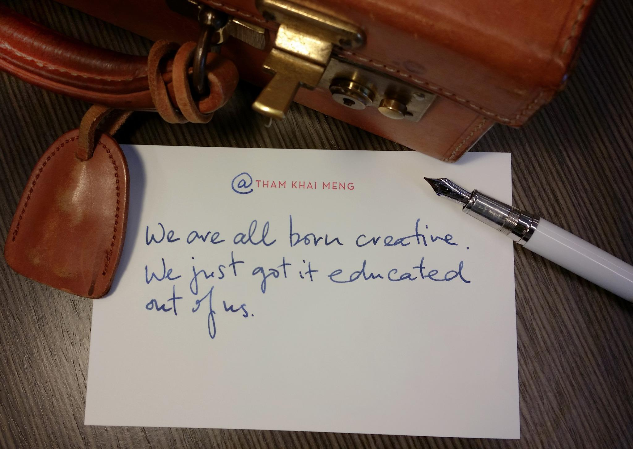 RT @ThamKhaiMeng: We are all born creative. We just got it educated out of us. http://t.co/RlNyVLUS3c