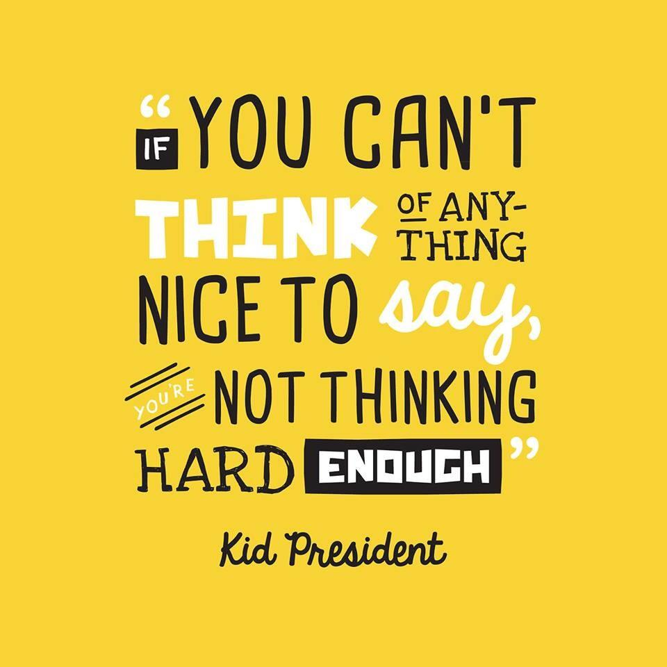 """Nice Quotes: Kid President On Twitter: """"If You Can't Think Of Anything"""