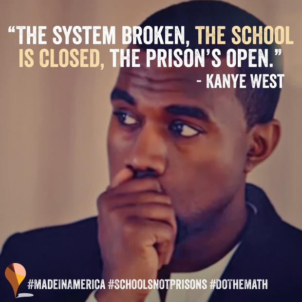 "RT @sonsandbros: ""The school is closed, the prison's open"" - @kanyewest   Let's #DoTheMath we need #SchoolsNotPrisons! #MadeInAmerica http:…"