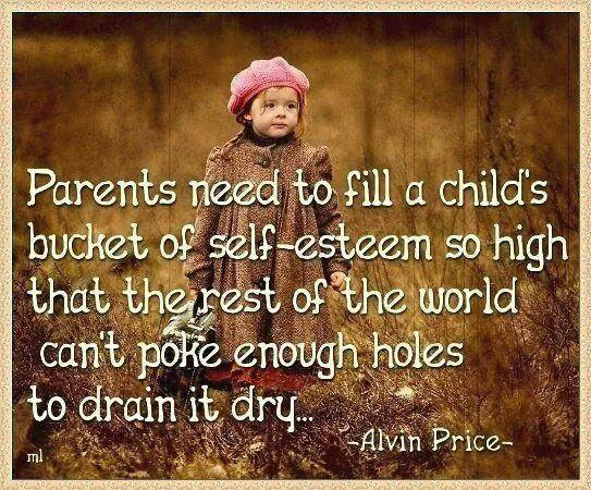 """@KariJoys: ""Parents need to fill their #child's bucket of #SelfEsteem so high...- http://t.co/1AWGlGjV4y RT @ElkeBrinkZA @NecoleStephens"""