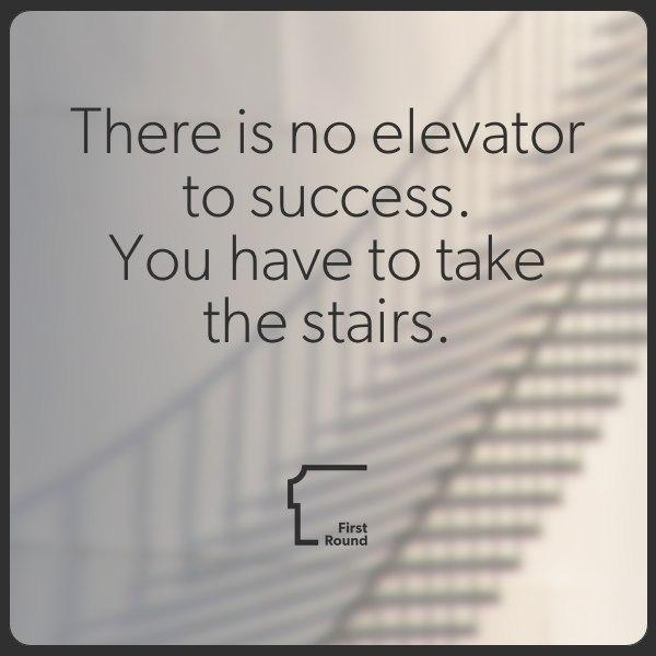 There is no elevator to success. You have to take the stairs. http://t.co/rE4b4UVt1H