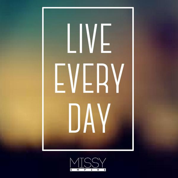Missy Empire On Twitter Live Everyday Like Theres No Tomorrow